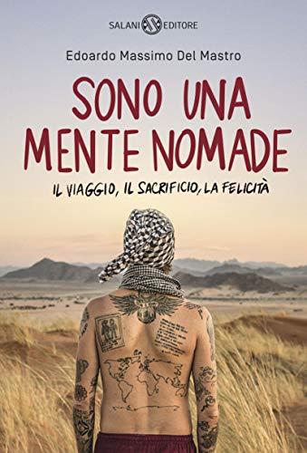 Sono una mente nomade: Il viaggio, il sacrificio, la felicità