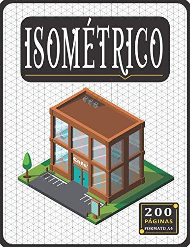 Libro Isométrico: Papel isométrico para dibujo, Bloc isométrico de 200 páginas de 1/4 de pulgada, Cuaderno isométrico A4