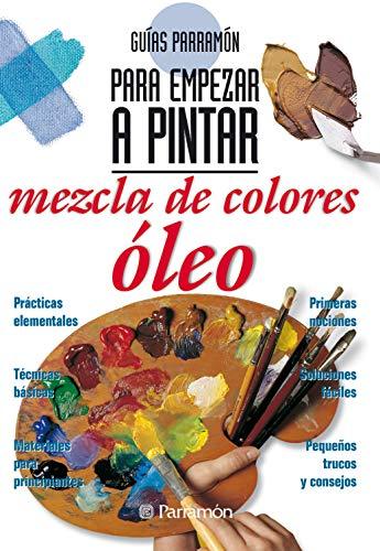 Guías Parramón para empezar a pintar. Mezcla de colores óleo