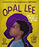 Opal Lee and What It Means to Be Free: The True Story of the Grandmother of Juneteenth