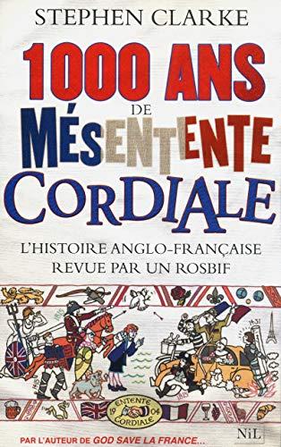 1 000 ans de mésentente cordiale: L'histoire anglo-française revue par un rosbif