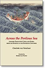 Across the Perilous Sea: Japanese Trade with China and Korea from the Seventh to the Sixteenth Centuries (Cornell East Asi...