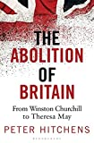 The Abolition of Britain: From Winston Churchill to Theresa May - Peter Hitchens