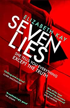 Seven Lies: The most addictive, page-turning thriller of 2020 by [Elizabeth Kay]