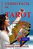 CURSO FÁCIL DE TAROT - VOLUMEN 1: Con capacitación profesional. Tomo 1 de 5