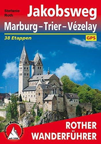 Jakobsweg Marburg - Trier - Vézelay: 38 Etappen. Mit GPS-Tracks. (Rother Wanderführer)