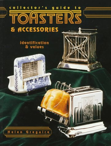 Collector's Guide to Toasters & Accessories: Identification & Values