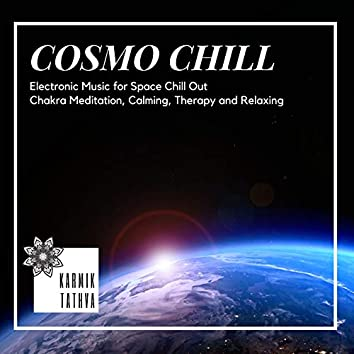 Cosmo Chill (Electronic Music For Space Chill Out, Chakra Meditation, Calming, Therapy And Relaxing)