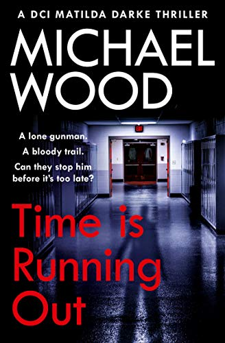 Time Is Running Out: A gripping and addictive new crime thriller you need to read in 2021 (DCI Matilda Darke Thriller, Book 7) by [Michael Wood]