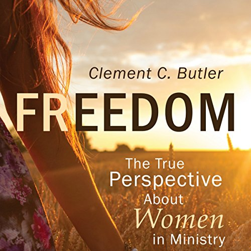 Freedom: The True Perspective About Women in Ministry audiobook cover art