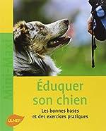 Eduquer son chien. Les bonnes bases et des exercices quotidiens de Karina Mahnke