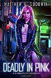 Deadly In Pink: A Cyberpunk Novella (A Cyberpunk Saga)