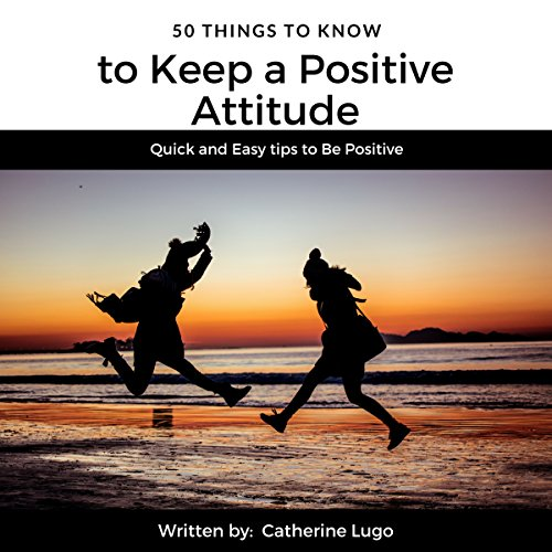 50 Things to Know to Keep a Positive Attitude audiobook cover art