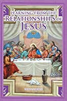 Learning From The Relationships Of Jesus