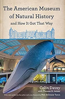 The American Museum of Natural History and How It Got That Way: With a New Preface by the Author and a New Foreword by Neil deGrasse Tyson by [Colin Davey, Thomas A. Lesser, Neil deGrasse Tyson]