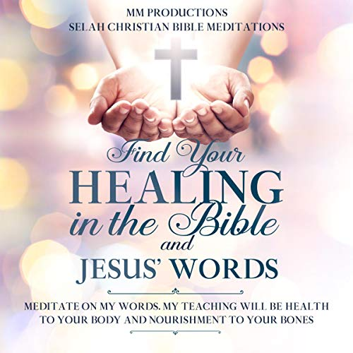 Find Your Healing in the Bible and Jesus' Words  By  cover art