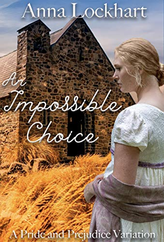An Impossible Choice: A Pride and Prejudice Variation by [Anna Lockhart, A Lady]