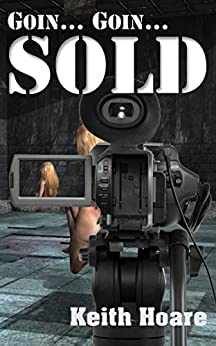 Goin... Goin... Sold (Trafficker series featuring Karen Marshall Book 4) by [Keith Hoare]