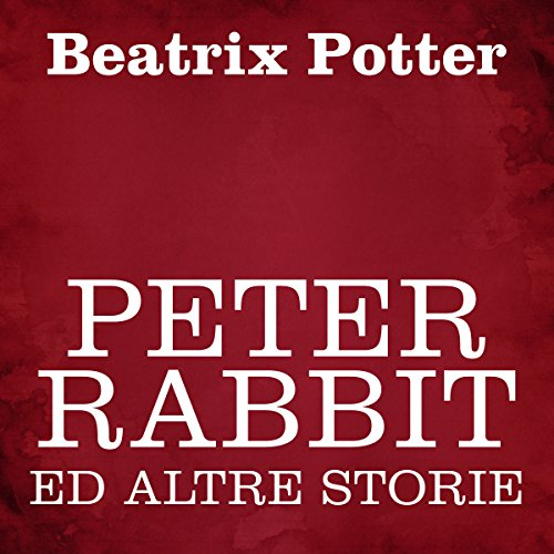 Peter Rabbit ed altre storie                   By:                                                                                                                                 Beatrix Potter                               Narrated by:                                                                                                                                 Silvia Cecchini                      Length: 56 mins     Not rated yet     Overall 0.0
