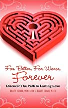 For Better, for Worse, Forever: Discover the Path to Lasting Love