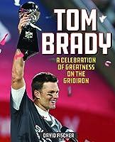 Tom Brady: A Celebration of Greatness on the Gridiron