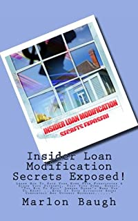 """Insider Loan Modification Secrets Exposed!: Learn How To Save Your Home From Foreclosure & Slash Your Payments, That Your Dumb, Greedy, """"Too Big To ... Seems Completely And Utterly Hopeless......"""