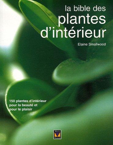La bible des plantes d'intérieur
