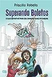 Superando Boletos: O guia definitivo para seu dinheiro nunca ir embora (Portuguese Edition)