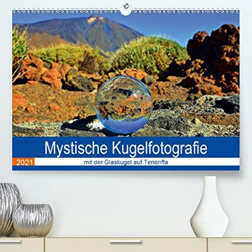 Mystische Kugelfotografie - mit der Glaskugel auf Teneriffa (Premium, hochwertiger DIN A2 Wandkalender 2021, Kunstdruck in Hochglanz)