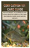 CORY CATFISH 101 CARE GUIDE: Best own manual on everything you need to know about Cory catfish 101: care, types, food, behavior, health, breed, tank info, and more