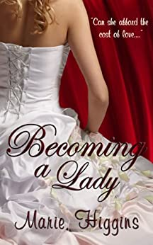 Becoming A Lady (Regency Romance): Rags to Riches by [Marie Higgins]