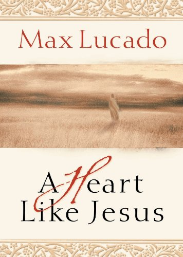 Ebook Just Like Jesus Learning To Have A Heart Like His By Max Lucado