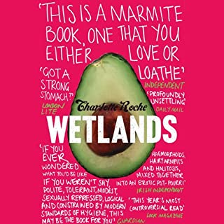 Wetlands                   By:                                                                                                                                 Charlotte Roche                               Narrated by:                                                                                                                                 Emilia Fox                      Length: 6 hrs and 15 mins     4 ratings     Overall 4.8