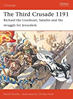 The Third Crusade 1191: Richard the Lionheart, Saladin and the battle for Jerusalem (Campaign)