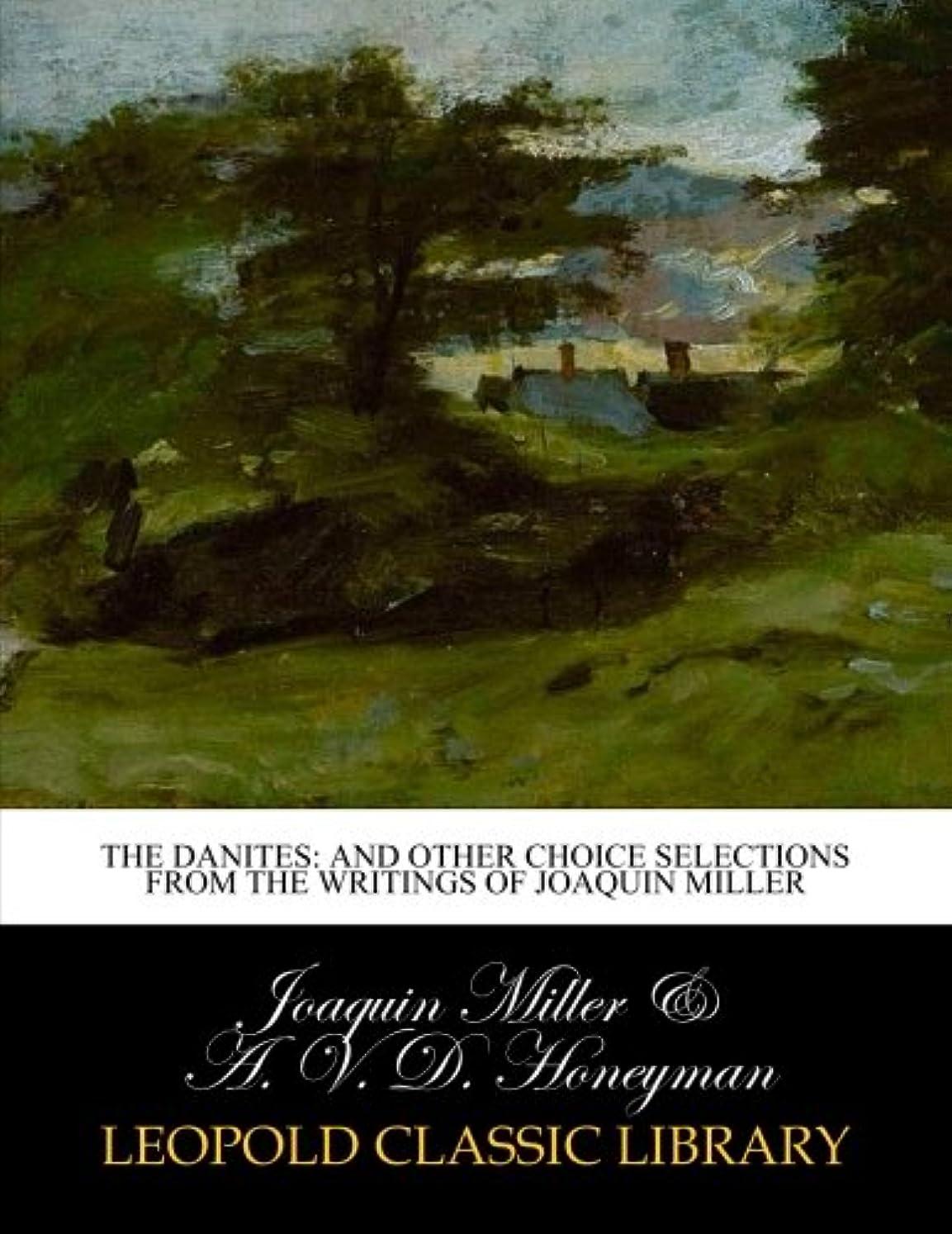 フェードアウト合計影のあるThe Danites: and other choice selections from the writings of Joaquin Miller