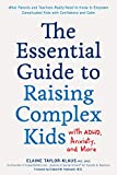 The Essential Guide to Raising Complex Kids with ADHD, Anxiety, and More: What Parents and Teachers Really Need to Know to Empower Complicated Kids with Confidence and Calm