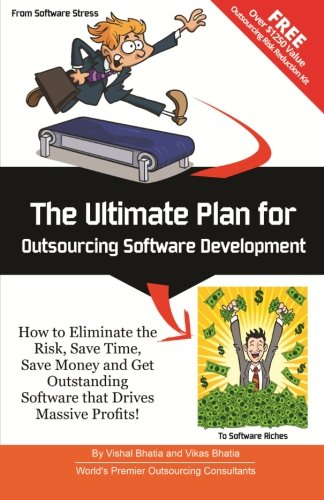 Compare Textbook Prices for The Ultimate Plan for Outsourcing Software Development: How to Eliminate the Risk, Save Time, Save Money and Get Outstanding Software that Drives Massive Profits 1 Edition ISBN 9781499691573 by Bhatia, Mr. Vishal,Bhatia, Mr. Vikas