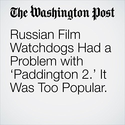 Russian Film Watchdogs Had a Problem with 'Paddington 2.' It Was Too Popular. copertina