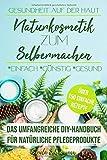 Gesundheit auf der Haut - Naturkosmetik zum Selbermachen: Das umfangreiche DIY-Handbuch für...