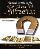 Manuel pratique du secret de la loi d'Attraction - Journal de bord pour créer délibérément sa vie en 30 jours de Marcelle Della Faille (27 juin 2008) Broché - 27/06/2008