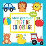 Mon premier Livre de Coloriage - Dès 1 an: Cahier Coloriage Bébé avec de beaux Motifs Animaux, Jouets, Véhicules et bien d'autres