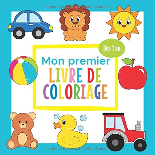 Mon premier Livre de Coloriage - Dès 1 an: Cahier Coloriage Bébé avec de beaux Motifs Animaux,...