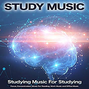 Study Music: Studying Music For Studying, Focus, Concentration, Music For Reading, Work Music and Office Music
