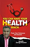 You Can Have Your Health Back: Enforcing God's Power Over Sicknesses and Diseases (English Edition)