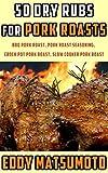 50 Dry Rubs for Pork Roasts: BBQ Pork Roast, Pork Roast Seasoning, Crock Pot Pork Roast, Slow Cooker Pork Roast