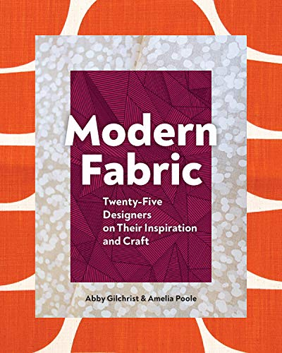 Compare Textbook Prices for Modern Fabric: Twenty-Five Designers on Their Inspiration and Craft  ISBN 9781616898373 by Gilchrist, Abby,Poole, Amelia
