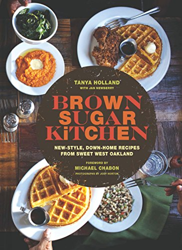 Brown Sugar Kitchen: New-Style, Down-Home Recipes from Sweet West Oakland (Soul Food Cookbook, Southern Style Cookbook,