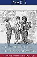 Left Behind; or, Ten Days a Newsboy (Esprios Classics)