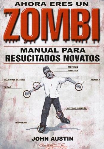 Ahora Eres Un Zombi. Manual Para Resucitados Novatos