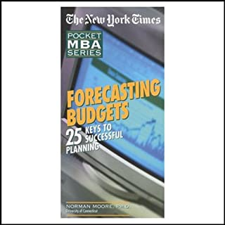 The New York Times Pocket MBA     Forecasting Budgets              By:                                                                                                                                 Norman Moore Ph.D.                               Narrated by:                                                                                                                                 Grover Gardner                      Length: 2 hrs and 42 mins     3 ratings     Overall 2.3